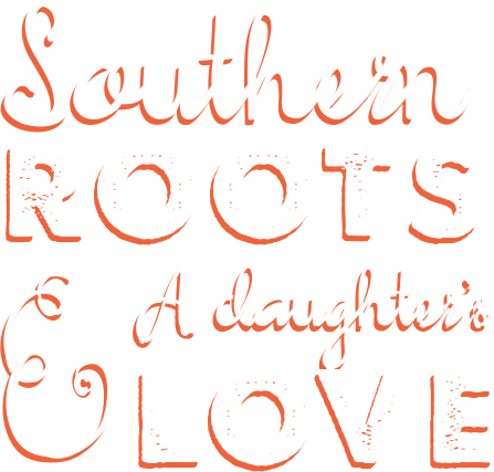 southern roots and a daughter's love